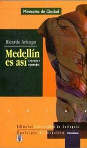 """Ricardo Aricapa presenta en """"Medellín es así"""" un recorrido por lugares tradicionales y nuevos de la ciudad, por personajes de antes y de ahora, por los sitios y las historias que, aunque conocidas por muchos, son vistas desde su particular perspectiva de reportero de calle."""