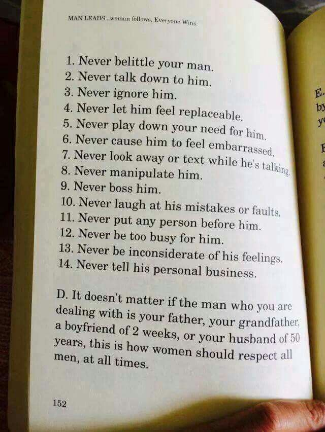 Treat the men in your life whether it's your boyfriend, fiancé, husband, father, father-in-law, grandpa, etc... with respect, trust, honor, care, etc...