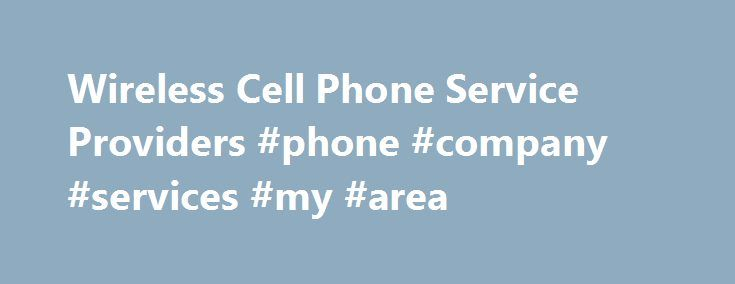 Wireless Cell Phone Service Providers #phone #company #services #my #area http://kentucky.nef2.com/wireless-cell-phone-service-providers-phone-company-services-my-area/  # Wireless Cell Phone Service Providers If you've decided to get landline phone for your home need then you might be puzzled: What are the best Phone service providers available in my area? PhoneProvidersGuide.com can help you find the answers and compare landline providers serving your neighborhood. Simply enter your zip…