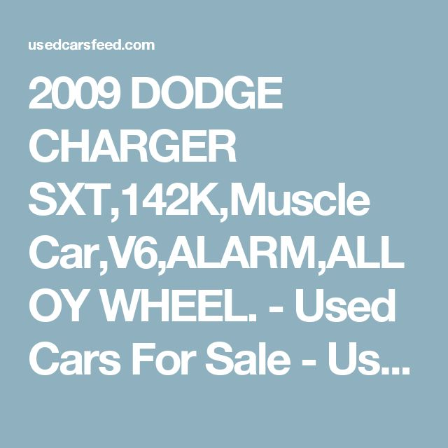 2009 DODGE CHARGER SXT,142K,Muscle Car,V6,ALARM,ALLOY WHEEL. - Used Cars For Sale - Used Cars Feed