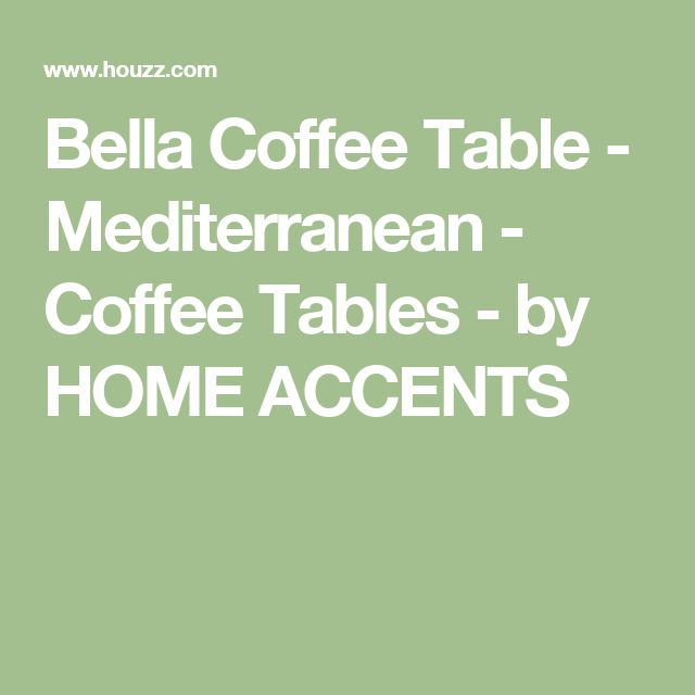 Bella Coffee Table - Mediterranean - Coffee Tables - by HOME ACCENTS