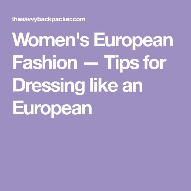 Women's European Fashion — Tips for Dressing like an European