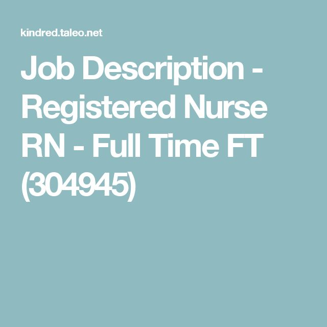 Job Description - Registered Nurse RN - Full Time FT (304945)