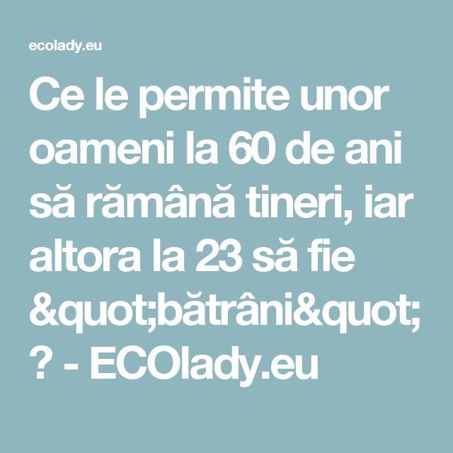 """Ce le permite unor oameni la 60 de ani să rămână tineri, iar altora la 23 să fie """"bătrâni""""? - ECOlady.eu"""