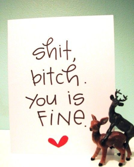 Funny Valentine card! Shit, bitch. You is fine.