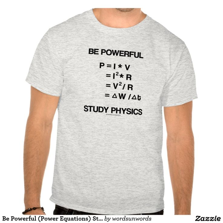 "Be Powerful (Power Equations) Study Physics Tshirt #bepowerful #power #equations #physics #advice #studyphysics #physicist #geek #humor #wordsandunwords Here's a tee that any physicist will enjoy featuring various power equations along with the following saying: ""Be Powerful Study Physics""."