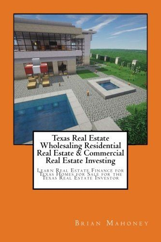 Texas Real Estate Wholesaling Residential Real Estate & Commercial Real Estate Investing: Learn Real
