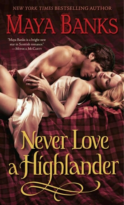 Never Love a Highlander by Maya Banks.