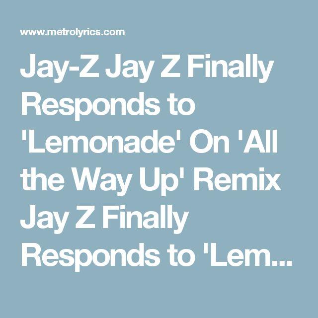 Jay-Z Jay Z Finally Responds to 'Lemonade' On 'All the Way Up' Remix Jay Z Finally Responds to 'Lemonade' On 'All the Way Up' Remix Music Video | MetroLyrics