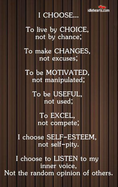 I choose...: Sayings, Choice, Inspirational Favorite Quotes, Wisdom, Inspirational Quotes, Thought, Quotable, Choose