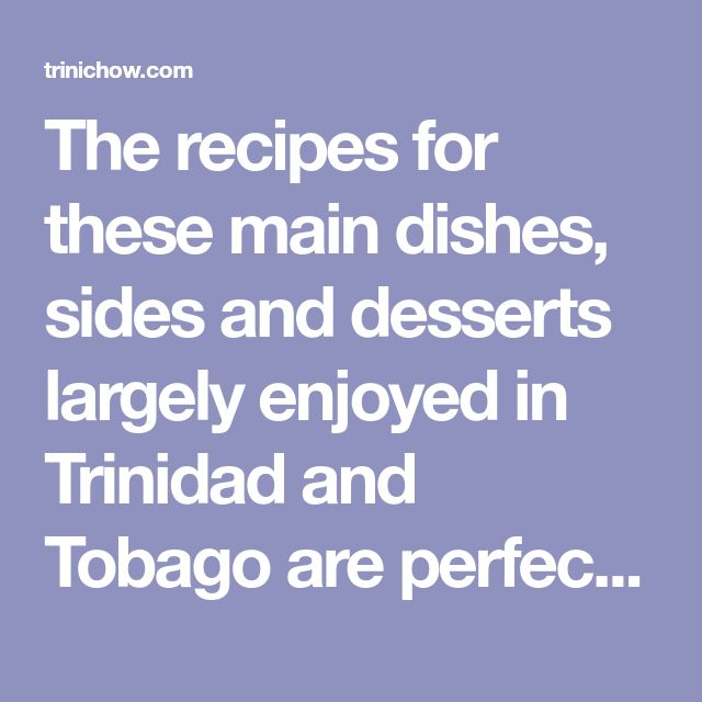 The recipes for these main dishes, sides and desserts largelyenjoyedin Trinidad and Tobago are perfect for Christmas breakfast, lunch or dinner. Recipe links are primarily compiled from local ne…