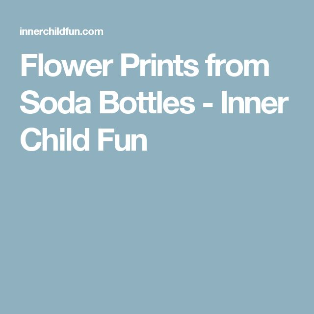 Flower Prints from Soda Bottles - Inner Child Fun