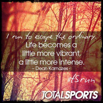 I run to escape the ordinary. …Life becomes a little more vibrant, a little more intense. – Dean Karnazes #TSrun
