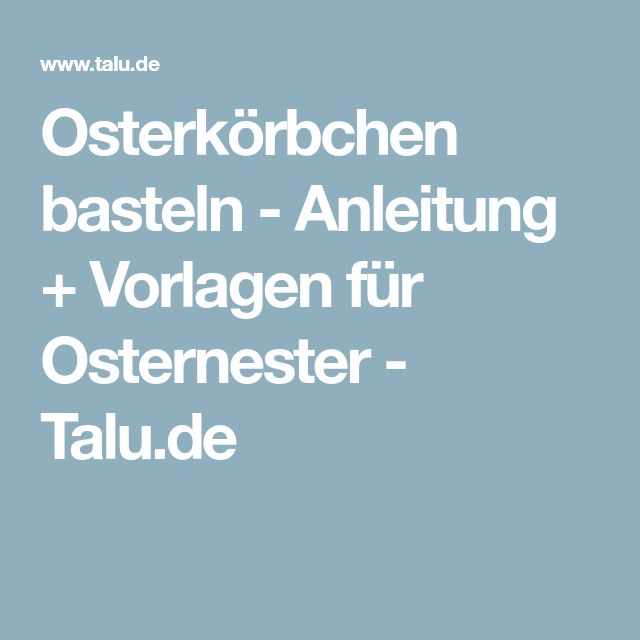 Osterkörbchen basteln - Anleitung + Vorlagen für Osternester - Talu.de
