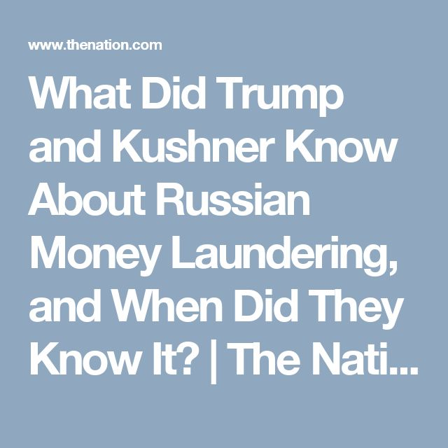 What Did Trump and Kushner Know About Russian Money Laundering, and When Did They Know It? | The Nation