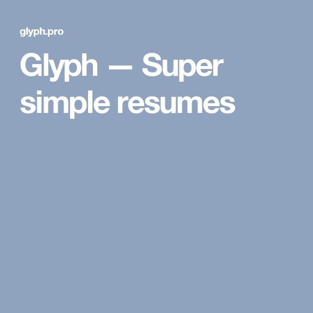 Glyph u2014 Super simple resumes Work Stuff Pinterest Simple resume - simple resumes