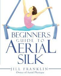 Jill Franklin's Beginners Guide to Aerial Silk