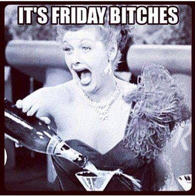 It's Friday, bitches! - vintage retro funny quotes