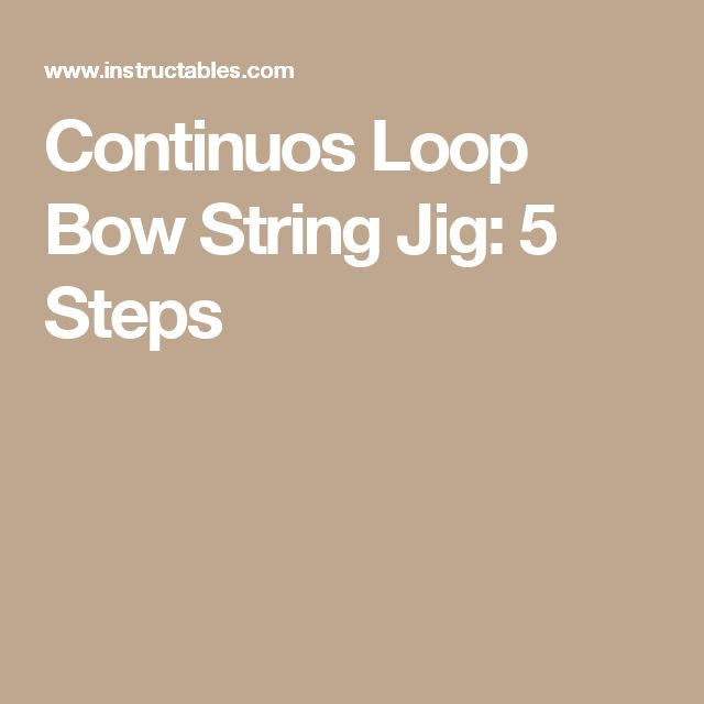 Continuos Loop Bow String Jig: 5 Steps