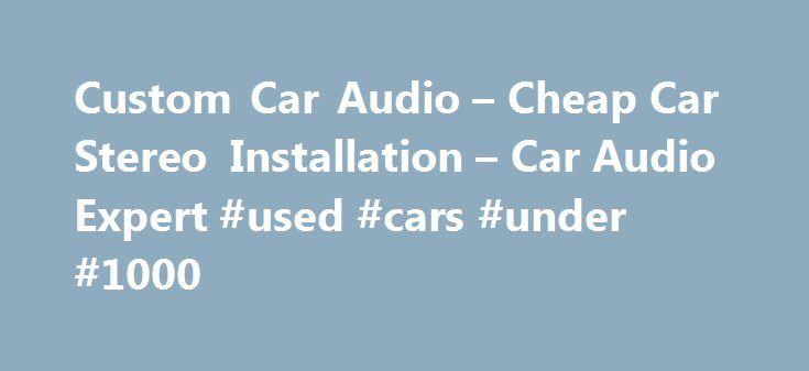 Custom Car Audio – Cheap Car Stereo Installation – Car Audio Expert #used #cars #under #1000 http://car.nef2.com/custom-car-audio-cheap-car-stereo-installation-car-audio-expert-used-cars-under-1000/  #cheap car audio # Custom Car Audio Changing You Car Forever For anyone who is[...]
