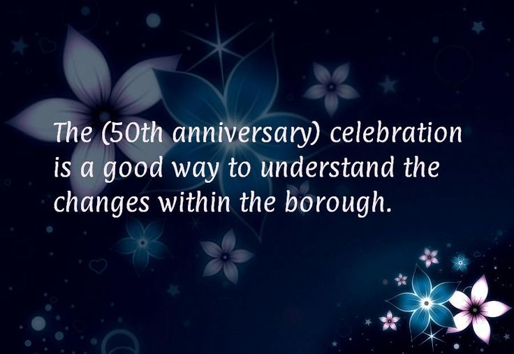 The (50th anniversary) celebration is a good way to understand the changes within the borough.