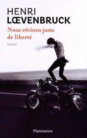 Henri Loevenbruck - Nous rêvions juste de liberté