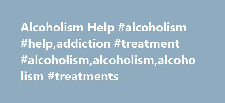 Alcoholism Help #alcoholism #help,addiction #treatment #alcoholism,alcoholism,alcoholism #treatments http://nevada.nef2.com/alcoholism-help-alcoholism-helpaddiction-treatment-alcoholismalcoholismalcoholism-treatments/  # Alcoholism Help – With Or Without AA There's More To Alcoholism Help Than AA There is an assumption, held by many in the medical profession, that if you want help for alcoholism, your only hope is to attend Alcoholics Anonymous meetings and if you want to stop drinking for…