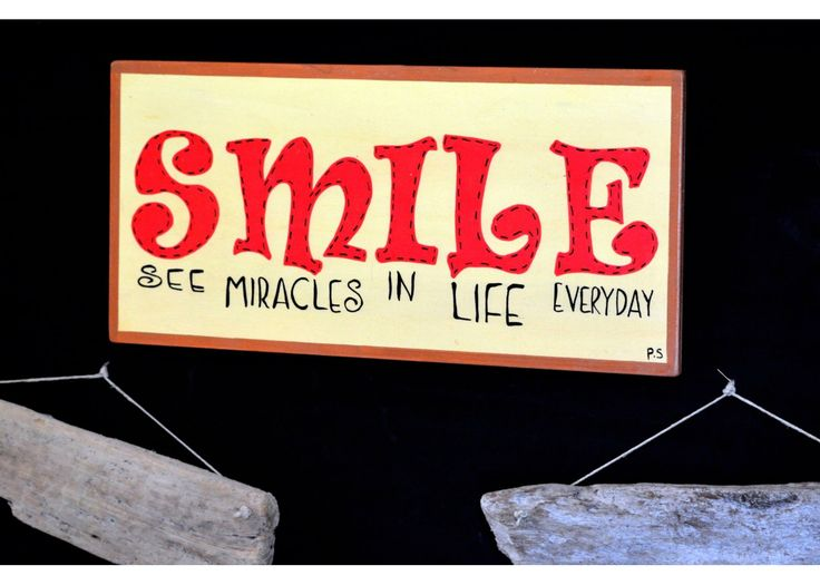 SMILE  See miracles in life everyday