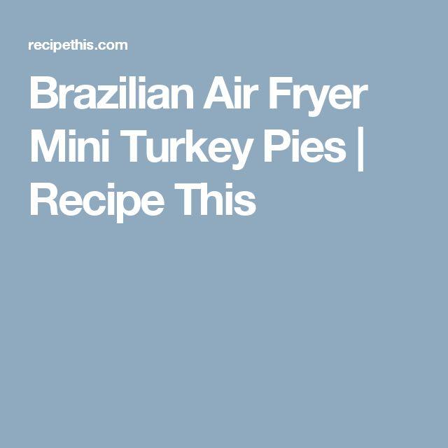Brazilian Air Fryer Mini Turkey Pies | Recipe This
