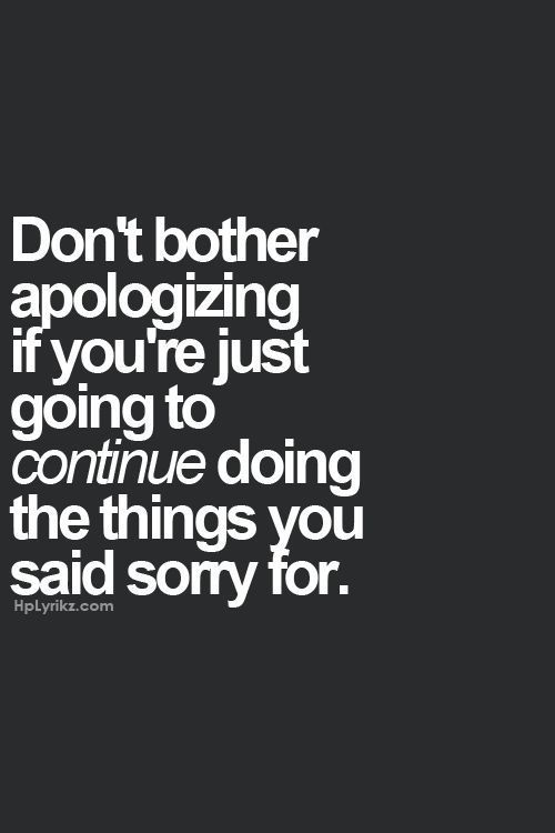 don't even bother... u don't even KNOW wht u r sorry for... & never will... Frm bd: Vision Board