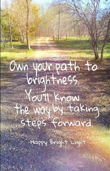 Taking Steps: Own Your Path To Brightness. You'll Know The Way By Taking