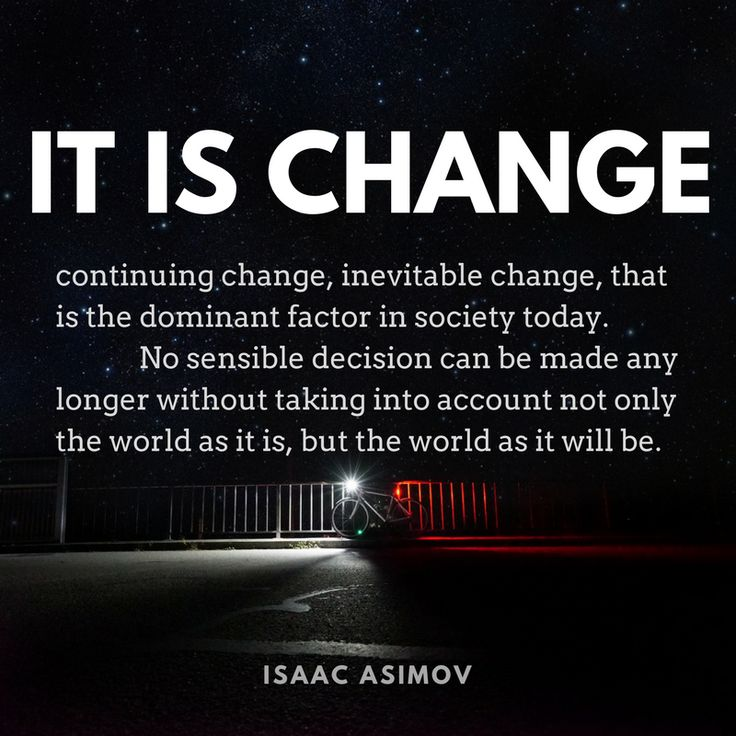 It is change... - Isaac Asimov