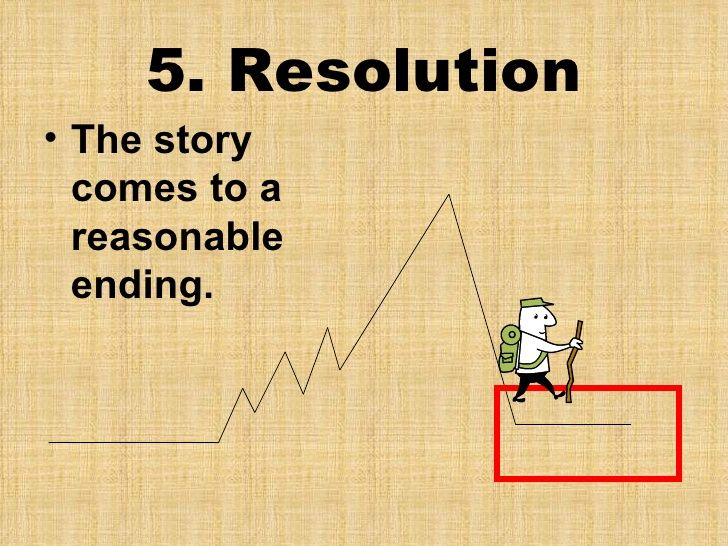 5. Resolution The story comes to a reasonable ending. | Plot ...