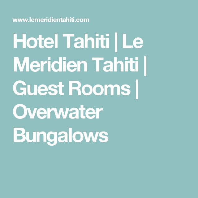 Hotel Tahiti | Le Meridien Tahiti | Guest Rooms | Overwater Bungalows