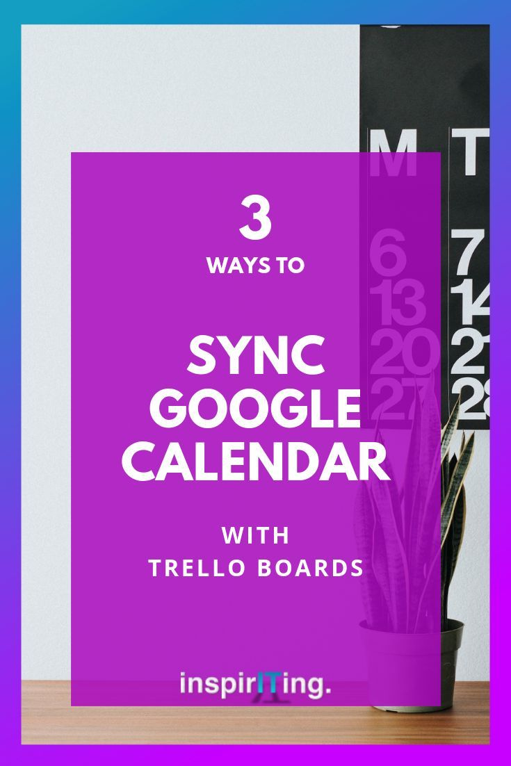 3 Ways To Sync Google Calendar With Trello Boards Trello Tips