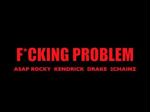 ASAP Rocky - Fucking Problem - Drake Kendrick Lamar 2Chainz  I'm not ignorant, but this song does make me turn up