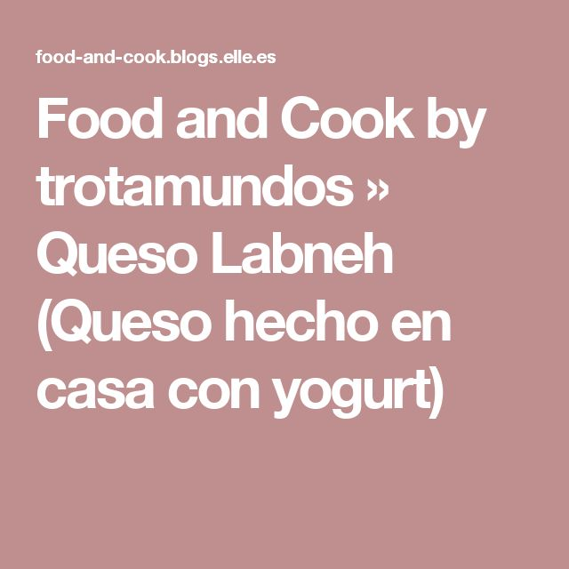 Food and Cook by trotamundos » Queso Labneh (Queso hecho en casa con yogurt)