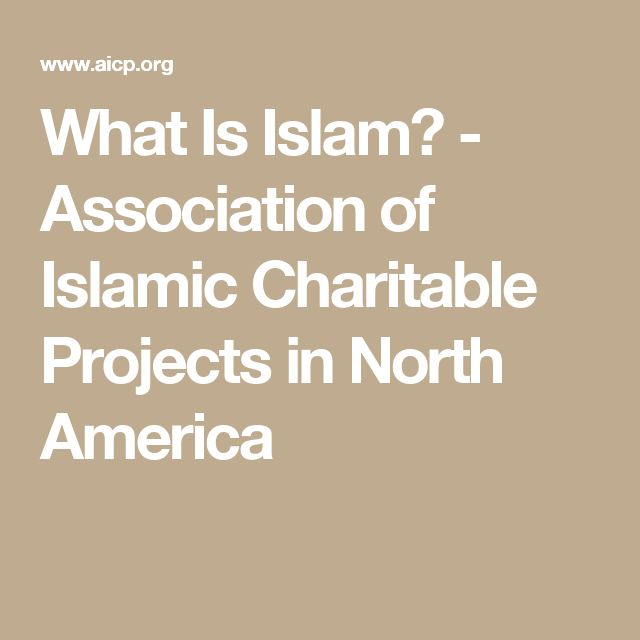 What Is Islam? - Association of Islamic Charitable Projects in North America