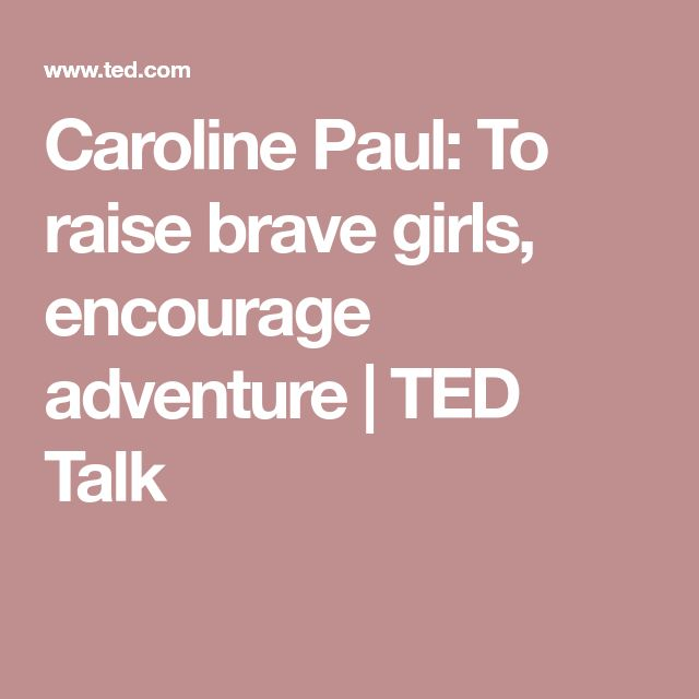 Caroline Paul: To raise brave girls, encourage adventure | TED Talk