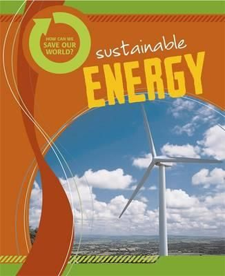 How Can We Save Our World? : Sustainable Energy - Angela Royston