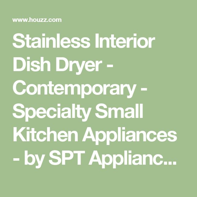 Stainless Interior Dish Dryer - Contemporary - Specialty Small Kitchen Appliances - by SPT Appliance Inc.