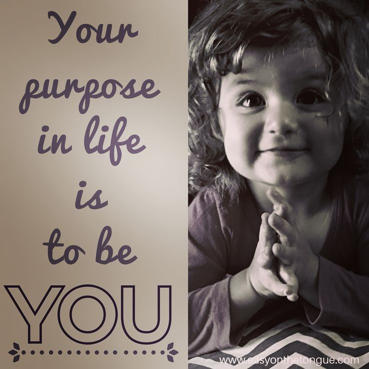 Quote - Your purpose in life is to be • YOU• www.easyonthetongue.com