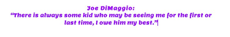 Joe DiMaggio: Joe DiMaggio- Joe DiMaggio was a very admired and beloved person because he left his baseball career and joined the military.  In the 1955, he was put in the Hall of Fame.  He also married Marilyn Monroe.