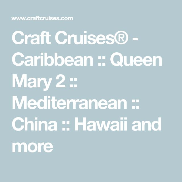Craft Cruises® - Caribbean :: Queen Mary 2 :: Mediterranean :: China :: Hawaii and more