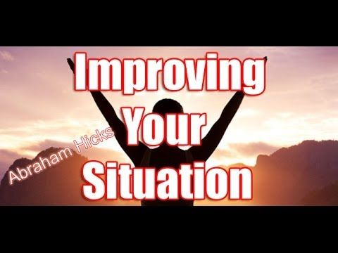 Abraham Hicks 2014 - How To Improve Your Situation