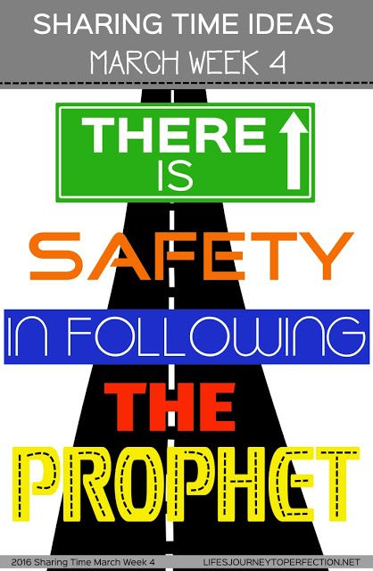 2016 LDS Sharing Time Ideas for March Week 4: There is safety in following the prophet.