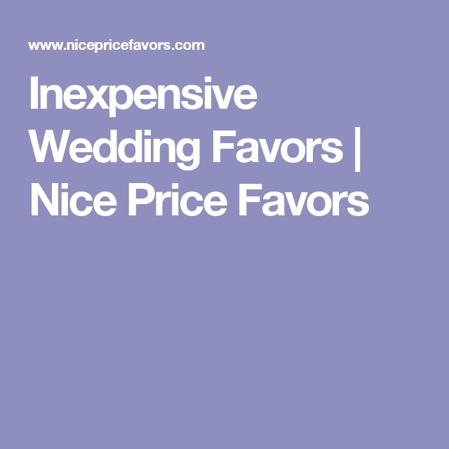 Inexpensive Wedding Favors | Nice Price Favors