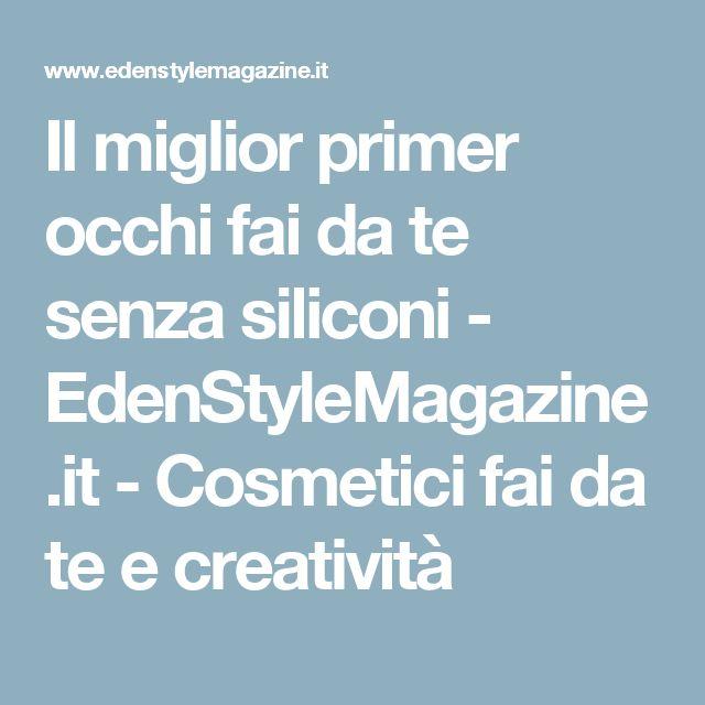 Il miglior primer occhi fai da te senza siliconi - EdenStyleMagazine.it - Cosmetici fai da te e creatività
