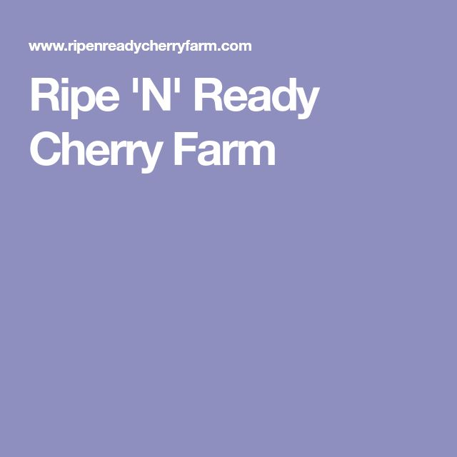 Ripe 'N' Ready Cherry Farm