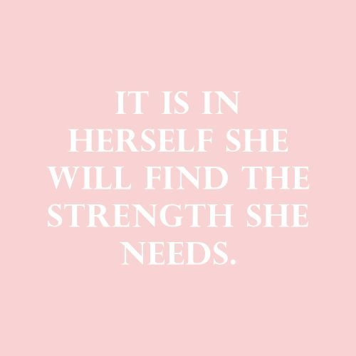 it is in herself she will find the strength she needs